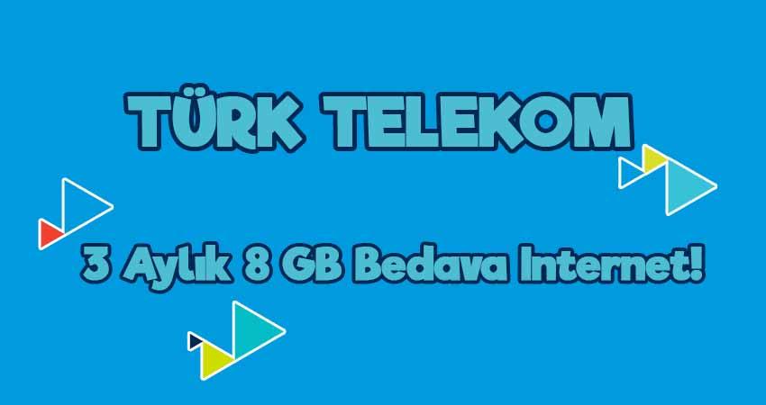 türk telekom 3 aylık 8 gb bedava internet