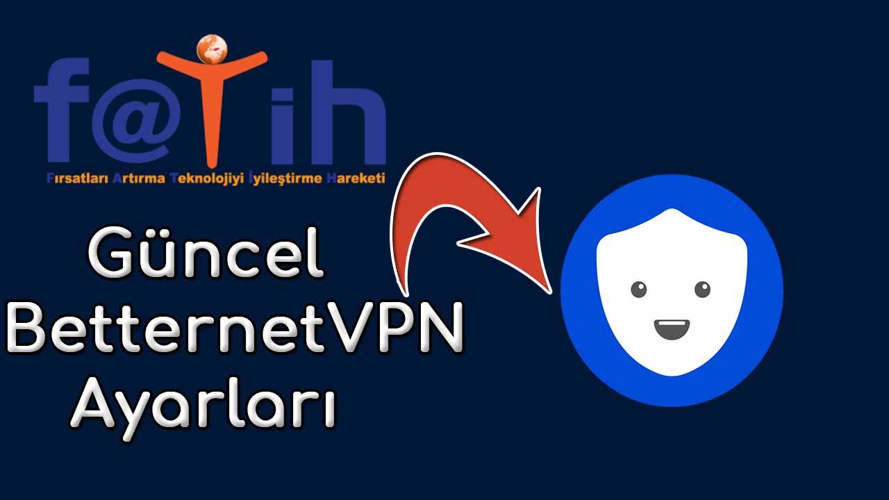 betternet vpn fatih ayarları
