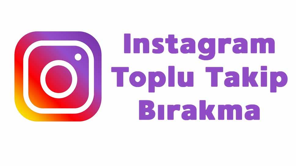 instagram toplu takipten çıkma