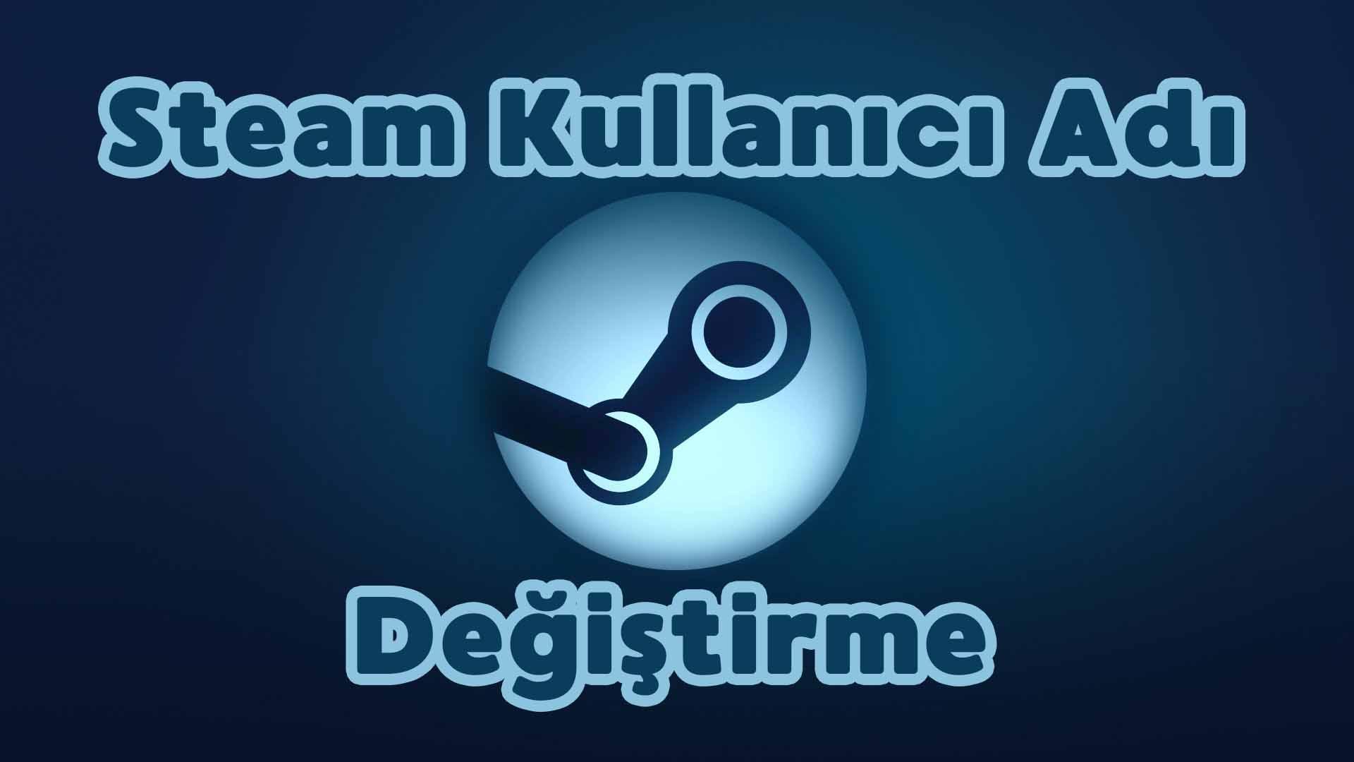 steam kullanıcı adı değiştirme