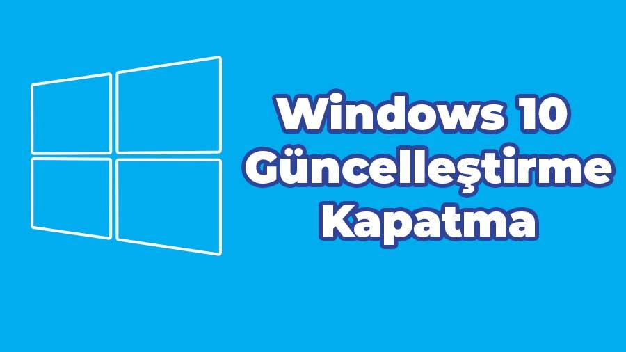 Windows 10 güncelleştirme kapatma